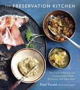The Preservation Kitchen - The Craft of Making and Cooking with Pickles, Preserves, and Aigre-doux ebook by Paul Virant,Kate Leahy