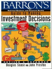Barron's Guide to Making Investment Decisions - Revised & Expanded ebook by Douglas Sease,John A. Prestbo