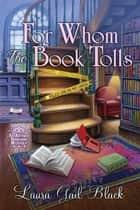 For Whom the Book Tolls - An Antique Bookshop Mystery ebook by Laura Gail Black