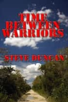 Time Between Warriors ebook by Steve Duncan