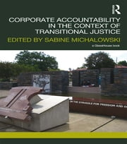 Corporate Accountability in the Context of Transitional Justice ebook by Sabine Michalowski