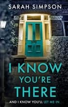 I Know You're There - A gripping tale with a deadly twist from the author of Her Greatest Mistake ebooks by Sarah Simpson