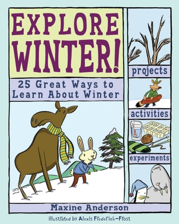 Explore Winter! - 25 Great Ways to Learn About Winter ebook by Maxine Anderson