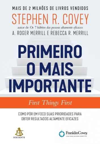 Primeiro o mais importante - First Things First ebook by A. Roger Merrill,Rebecca R. Merrill,Stephen R. Covey