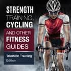 Strength Training, Cycling And Other Fitness Guides: Triathlon Training Edition - Triathlon Training Edition ebook by Speedy Publishing