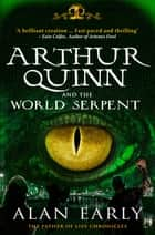 Arthur Quinn and the World Serpent ebook by Alan Early