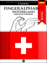 Fingeralphabet Switzerland – German Region - A Manual for Switzerland's German Sign Language Alphabet ebook by Lassal
