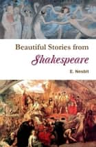 Beautiful Stories from Shakespeare ebook by E. Nesbit