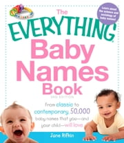 The Everything Baby Names Book - From classic to contemporary, 50,000 baby names that you--and your child---will love ebook by June Rifkin