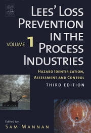 Lees' Loss Prevention in the Process Industries - Hazard Identification, Assessment and Control ebook by Sam Mannan