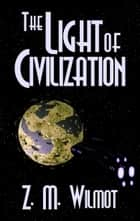 The Light of Civilization ebook by Z. M. Wilmot