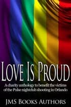 Love Is Proud ebook by JMS Books Authors