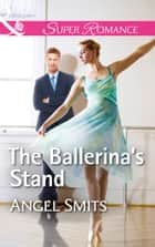 The Ballerina's Stand (Mills & Boon Superromance) (A Chair at the Hawkins Table, Book 4) ebook by Angel Smits
