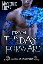 From This Day Forward: A Dragon Shifter Novella ebook by Mackenzie Lucas