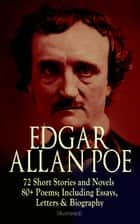 EDGAR ALLAN POE: 72 Short Stories and Novels & 80+ Poems; Including Essays, Letters & Biography (Illustrated) - Murders in the Rue Morgue, The Raven, Tamerlane, Ulalume, Annabel Lee, The Fall of the House of Usher, The Tell-tale Heart, Berenice, The Philosophy of Composition, The Poetic Principle, Eureka… ebook by Edgar Allan Poe, A. D. McCormick, Albert Sterner,...