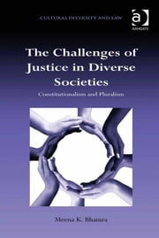 The Challenges of Justice in Diverse Societies - Constitutionalism and Pluralism ebook by Dr Meena K Bhamra,Dr Prakash Shah