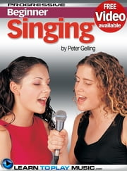 Singing Lessons for Beginners - Teach Yourself How to Sing (Free Video Available) ebook by LearnToPlayMusic.com, Peter Gelling