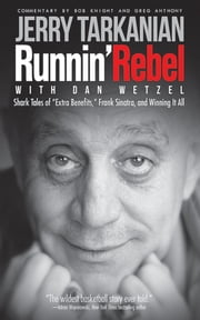 "Runnin' Rebel - Shark Tales of ""Extra Benefits,"" Frank Sinatra, and Winning It All ebook by Jerry Tarkanian,Dan Wetzel,Greg Anthony,Bob Knight"