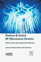 Passive and Active RF-Microwave Circuits ebook by Pierre Jarry,Jacques N. Beneat