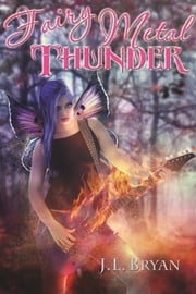 Fairy Metal Thunder (Songs of Magic, Book 1) ebook by JL Bryan