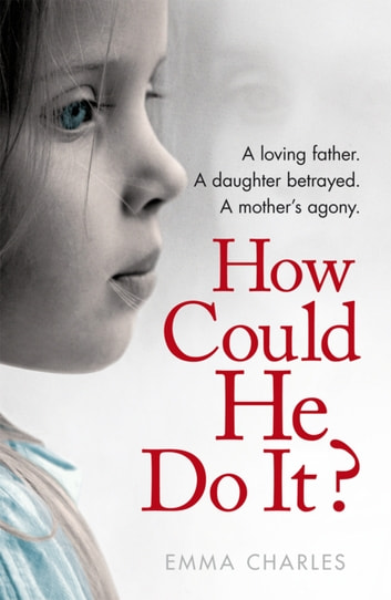 How Could He Do It? ebook by Emma Charles