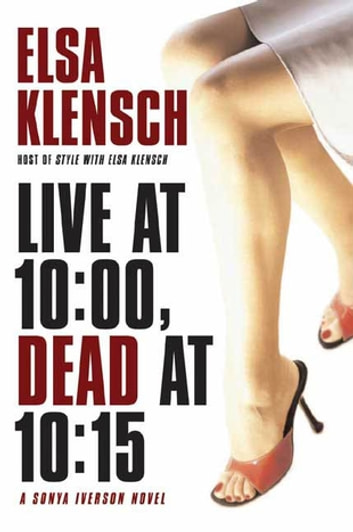 Live at 10:00, Dead at 10:15 - A Sonya Iverson Novel ebook by Elsa Klensch