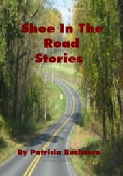Shoe In The Road Stories ebook by Patricia Bushman