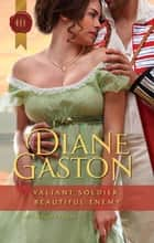 Valiant Soldier, Beautiful Enemy ebook by Diane Gaston