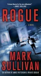Rogue - A Novel ebook by Mark Sullivan