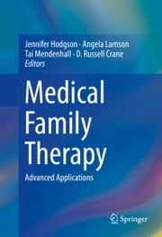 Medical Family Therapy - Advanced Applications ebook by Jennifer Hodgson,Angela Lamson,Tai Mendenhall,D. Russell Crane