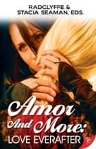 Amor and More: Love Everafter ebook by Radclyffe, Stacia Seaman