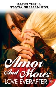 Amor and More: Love Everafter ebook by Radclyffe,Stacia Seaman