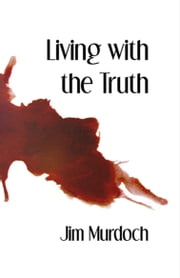 Living with the Truth ebook by Jim Murdoch