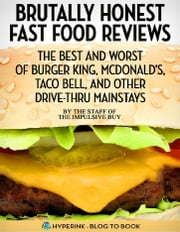Brutally Honest Fast Food Reviews: The Best and Worst of Burger King, McDonald's, Taco Bell, and Other Drive-Thru Mainstays ebook by Hyperink Original