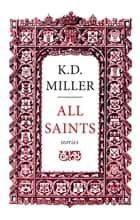 All Saints ebook by K.D. Miller