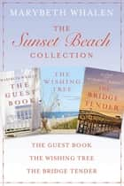 The Sunset Beach Collection - The Guest Book, The Wishing Tree, The Bridge Tender ebook by Marybeth Whalen