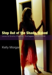 Step Out of the Shade, Naked ebook by Kelly Morgan