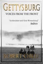 Gettysburg Voices From the Front ebook by Robert Child