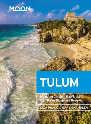 Moon Tulum - With Chichén Itzá & the Sian Ka'an Biosphere Reserve eBook by Gary Chandler,Liza Prado