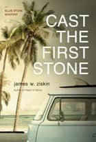 Cast the First Stone - An Ellie Stone Mystery ebook by James W. Ziskin
