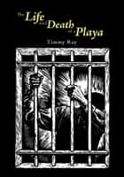 The Life and Death of a Playa ebook by Timmy Ray