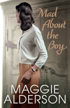 Mad About The Boy ebook by Maggie Alderson