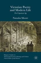 Victorian Poetry and Modern Life - The Unpoetical Age ebook by Natasha Moore