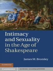 Intimacy and Sexuality in the Age of Shakespeare ebook by Professor James M. Bromley