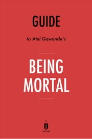 Guide to Atul Gawande's Being Mortal by Instaread ebook by Instaread