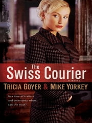 Swiss Courier, The - A Novel ebook by Tricia Goyer,Mike Yorkey