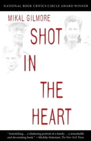Shot in the Heart ebook by Mikal Gilmore