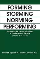 Forming Storming Norming Performing - Successful Communication in Groups and Teams (Third Edition) ebook by Donald B. Egolf