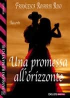 Una promessa all'orizzonte ebook by Francesca Rosaria Riso