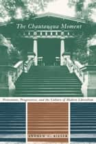 The Chautauqua Moment ebook by Andrew Chamberlin Rieser